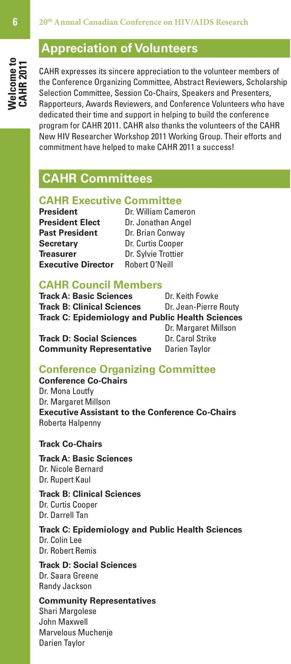 support in helping to build the conference program for CAHR 2011. CAHR also thanks the volunteers of the CAHR New HIV Researcher Workshop 2011 Working Group.