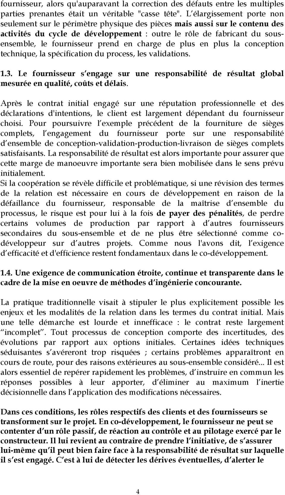 prend en charge de plus en plus la conception technique, la spécification du process, les validations. 1.3.