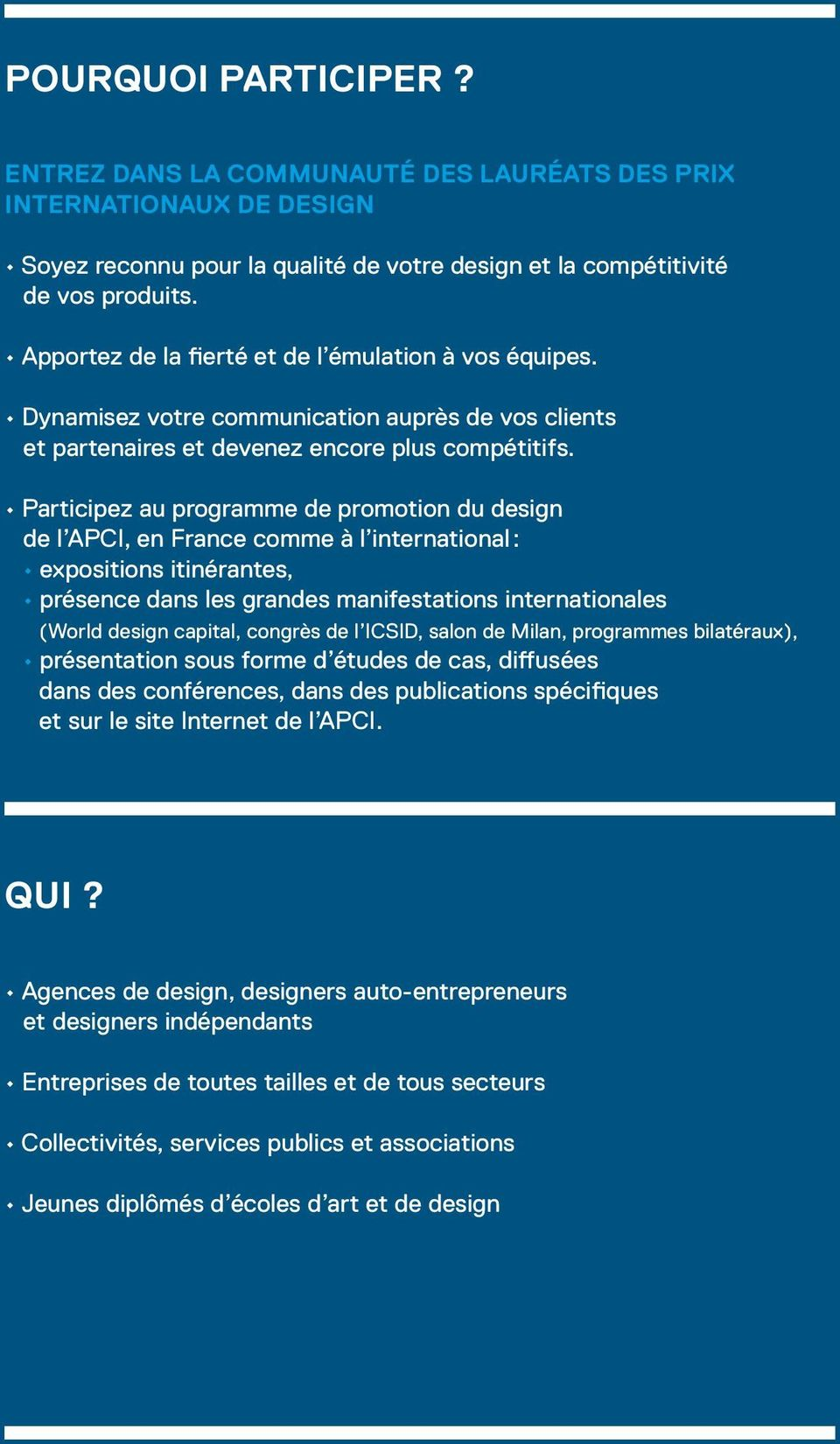 Participez au programme de promotion du design de l APCI, en France comme à l international : expositions itinérantes, présence dans les grandes manifestations internationales (World design capital,