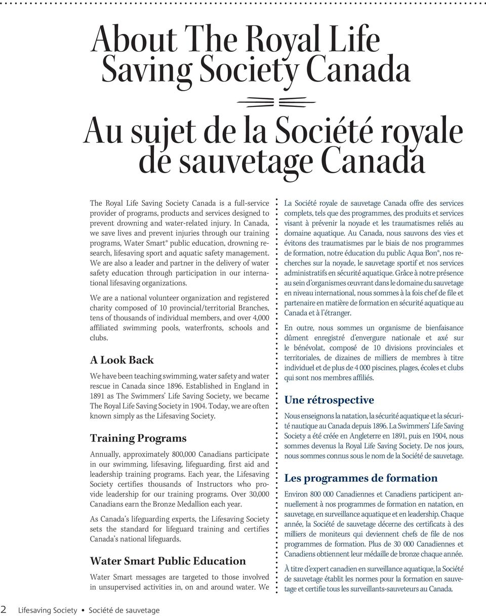 In Canada, we save lives and prevent injuries through our training programs, Water Smart public education, drowning research, lifesaving sport and aquatic safety management.