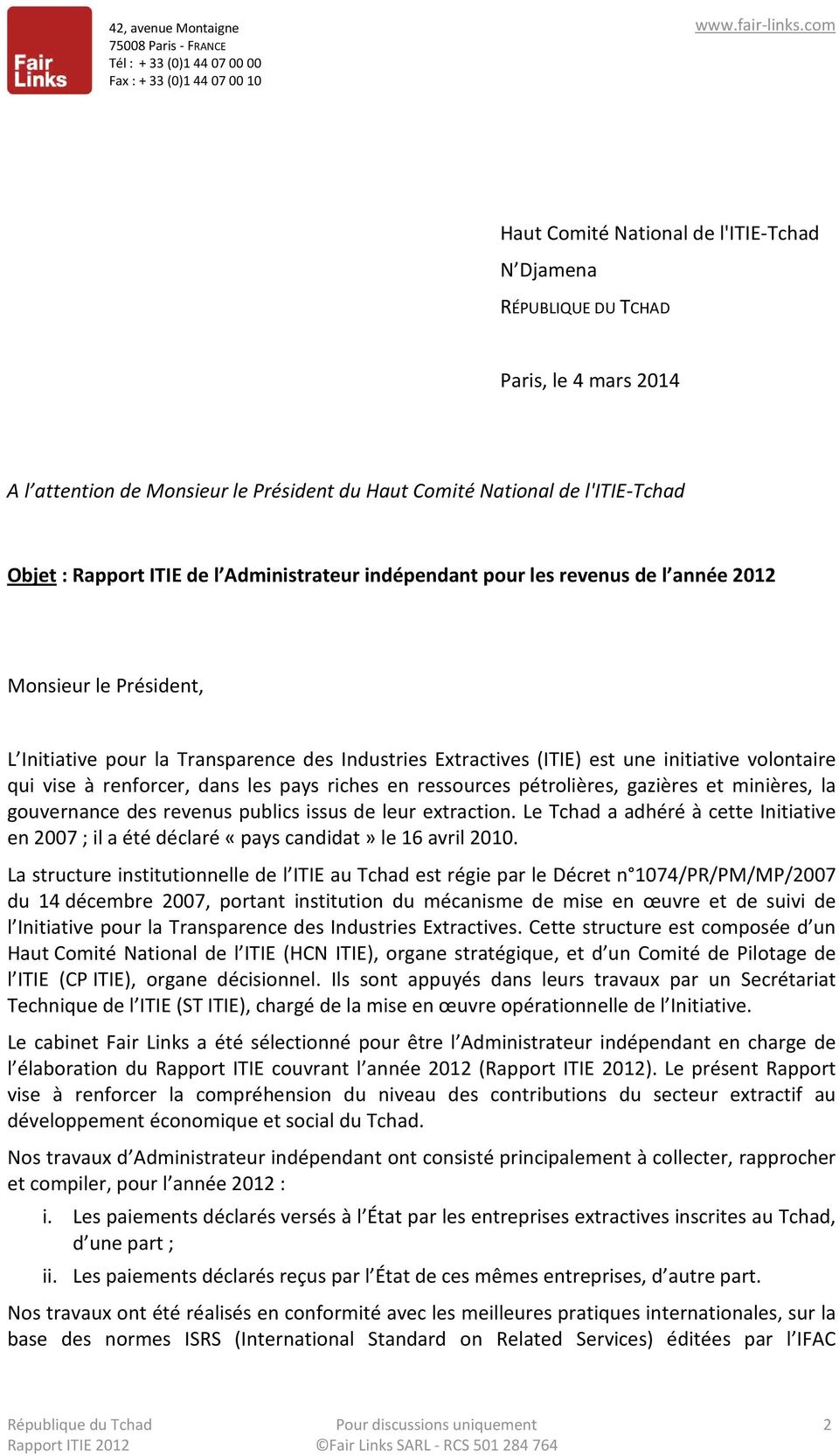 Administrateur indépendant pour les revenus de l année 2012 Monsieur le Président, L Initiative pour la Transparence des Industries Extractives (ITIE) est une initiative volontaire qui vise à