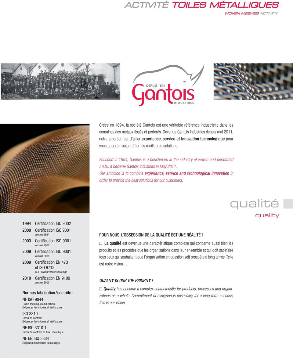Founded in 1894, Gantois is a benchmark in the industry of woven and perforated metal. It became Gantois Industries in May 2011.