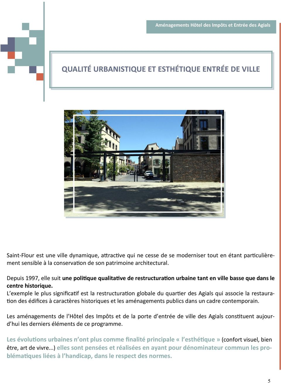 L exemple le plus significatif est la restructuration globale du quartier des Agials qui associe la restauration des édifices à caractères historiques et les aménagements publics dans un cadre