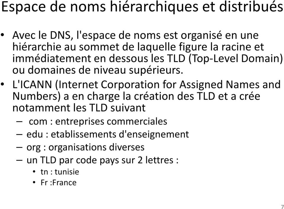 L'ICANN (Internet Corporation for Assigned Names and Numbers) a en charge la création des TLD et a crée notamment les TLD
