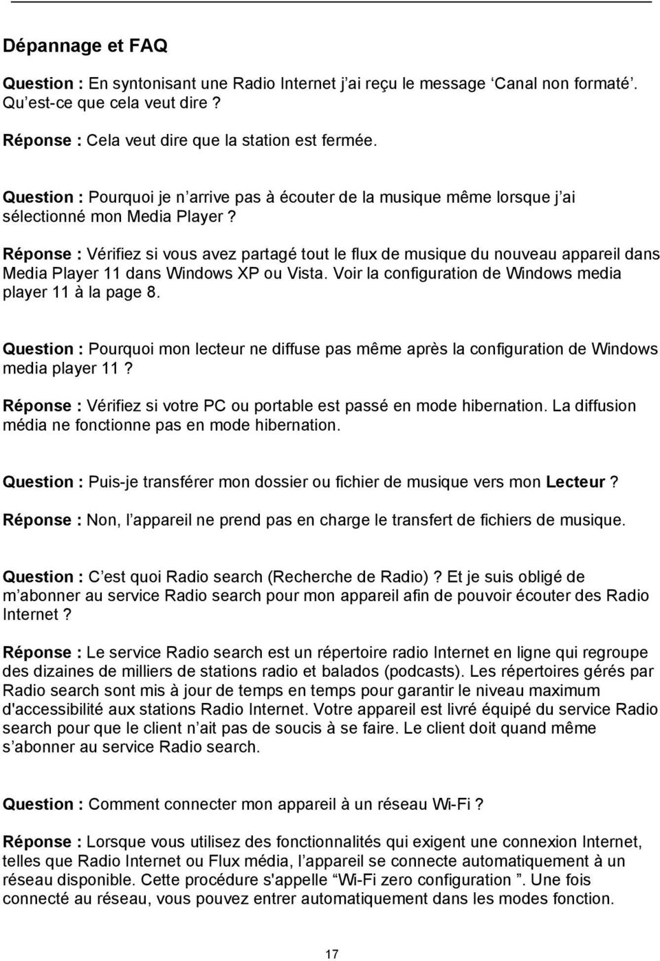 Réponse : Vérifiez si vous avez partagé tout le flux de musique du nouveau appareil dans Media Player 11 dans Windows XP ou Vista. Voir la configuration de Windows media player 11 à la page 8.