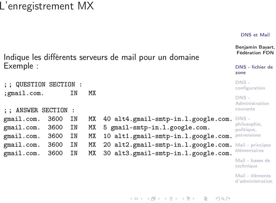 l.google.com. gmail.com. 3600 IN MX 10 alt1.gmail-smtp-in.l.google.com. gmail.com. 3600 IN MX 20 alt2.