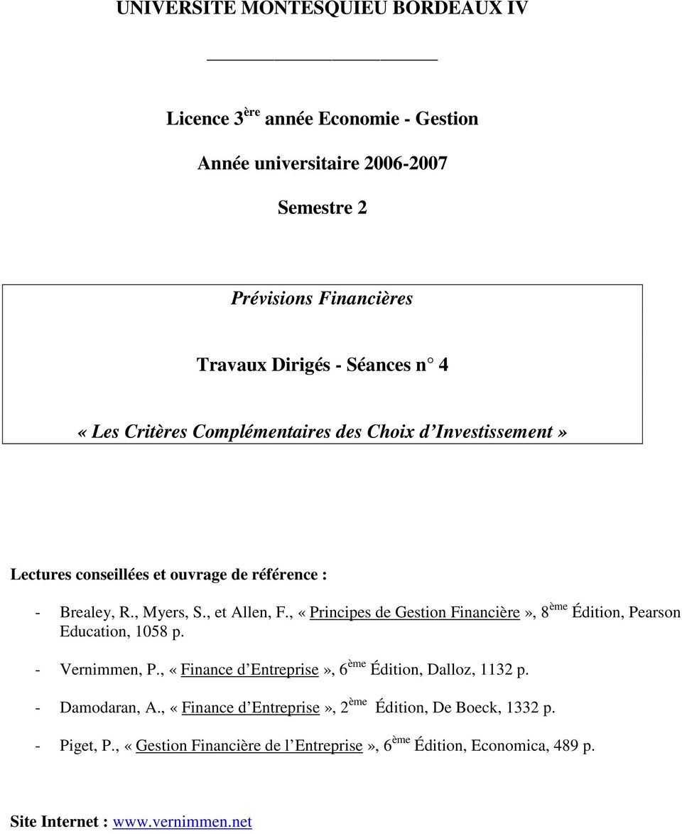, «Pricipes de Gestio Fiacière», 8 ème Éditio, Pearso Educatio, 058 p. - Verimme, P., «Fiace d Etreprise», 6 ème Éditio, Dalloz, 32 p. - Damodara, A.