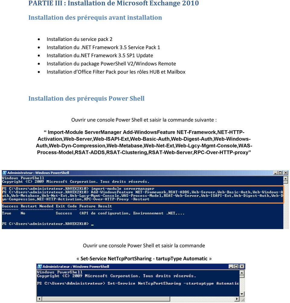 5 SP1 Update Installation du package PowerShell V2/Windows Remote Installation d Office Filter Pack pour les rôles HUB et Mailbox Installation des prérequis Power Shell Ouvrir une console Power Shell