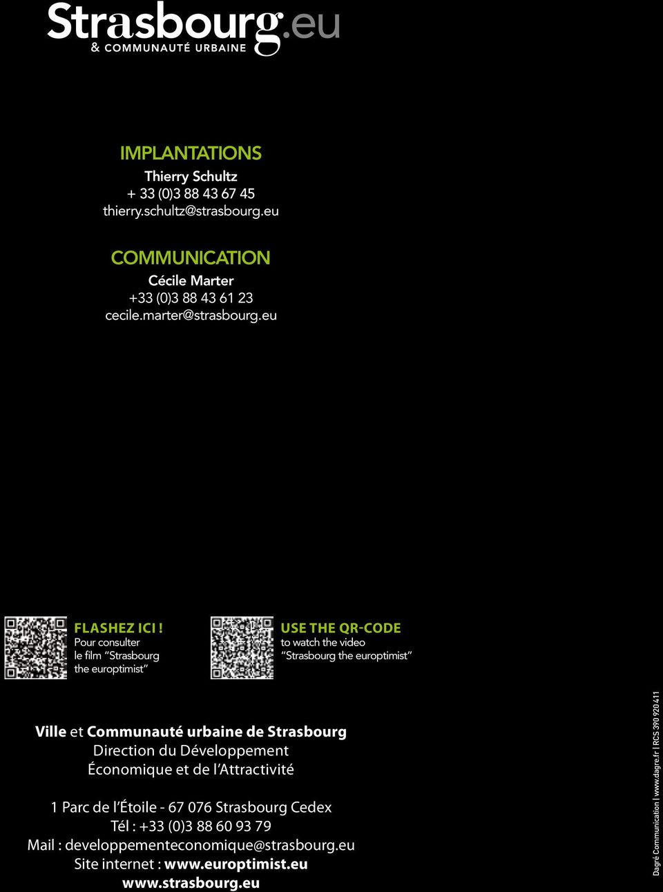 Pour consulter le film Strasbourg the europtimist USE THE QR-CODE to watch the video Strasbourg the europtimist Ville et Communauté urbaine de