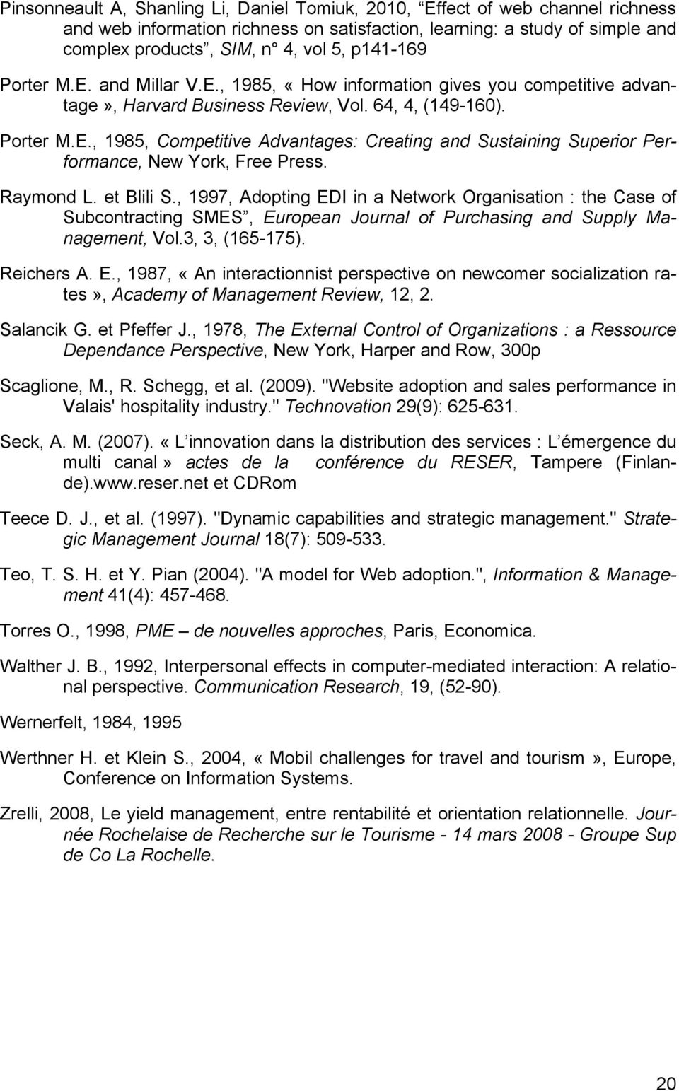Raymond L. et Blili S., 1997, Adopting EDI in a Network Organisation : the Case of Subcontracting SMES, European Journal of Purchasing and Supply Management, Vol.3, 3, (165-175). Reichers A. E., 1987, «An interactionnist perspective on newcomer socialization rates», Academy of Management Review, 12, 2.