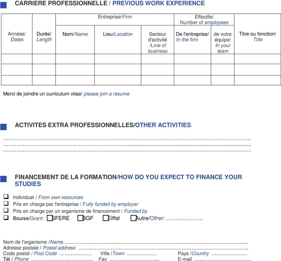 .... FINANCEMENT DE LA FORMATION/HOW DO YOU EXPECT TO FINANCE YOUR STUDIES Individuel / From own resources Pris en charge par l'entreprise / Fully funded by employer Pris en charge par un organisme