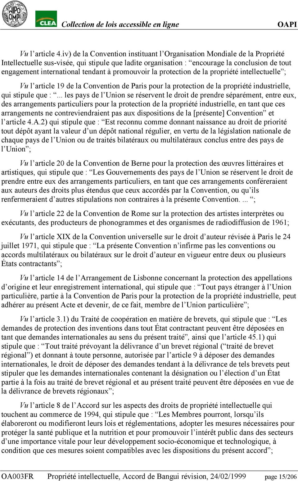 tendant à promouvoir la protection de la propriété intellectuelle ; Vu l article 19 de la Convention de Paris pour la protection de la propriété industrielle, qui stipule que :.
