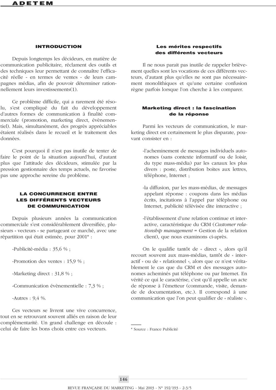 Ce problème difficile, qui a rarement été résolu, s est compliqué du fait du développement d autres formes de communication à finalité commerciale (promotion, marketing direct, évènementiel).