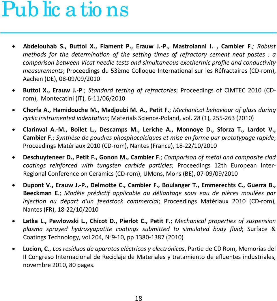 measurements; Proceedings du 53ème Colloque International sur les Réfractaires (CD rom), Aachen (DE), 08 09/09/2010 Buttol X., Erauw J. P.; Standard testing of refractories; Proceedings of CIMTEC 2010 (CDrom), Montecatini (IT), 6 11/06/2010 Chorfa A.