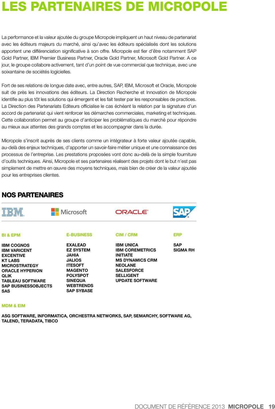 Micropole est fier d être notamment SAP Gold Partner, IBM Premier Business Partner, Oracle Gold Partner, Microsoft Gold Partner.