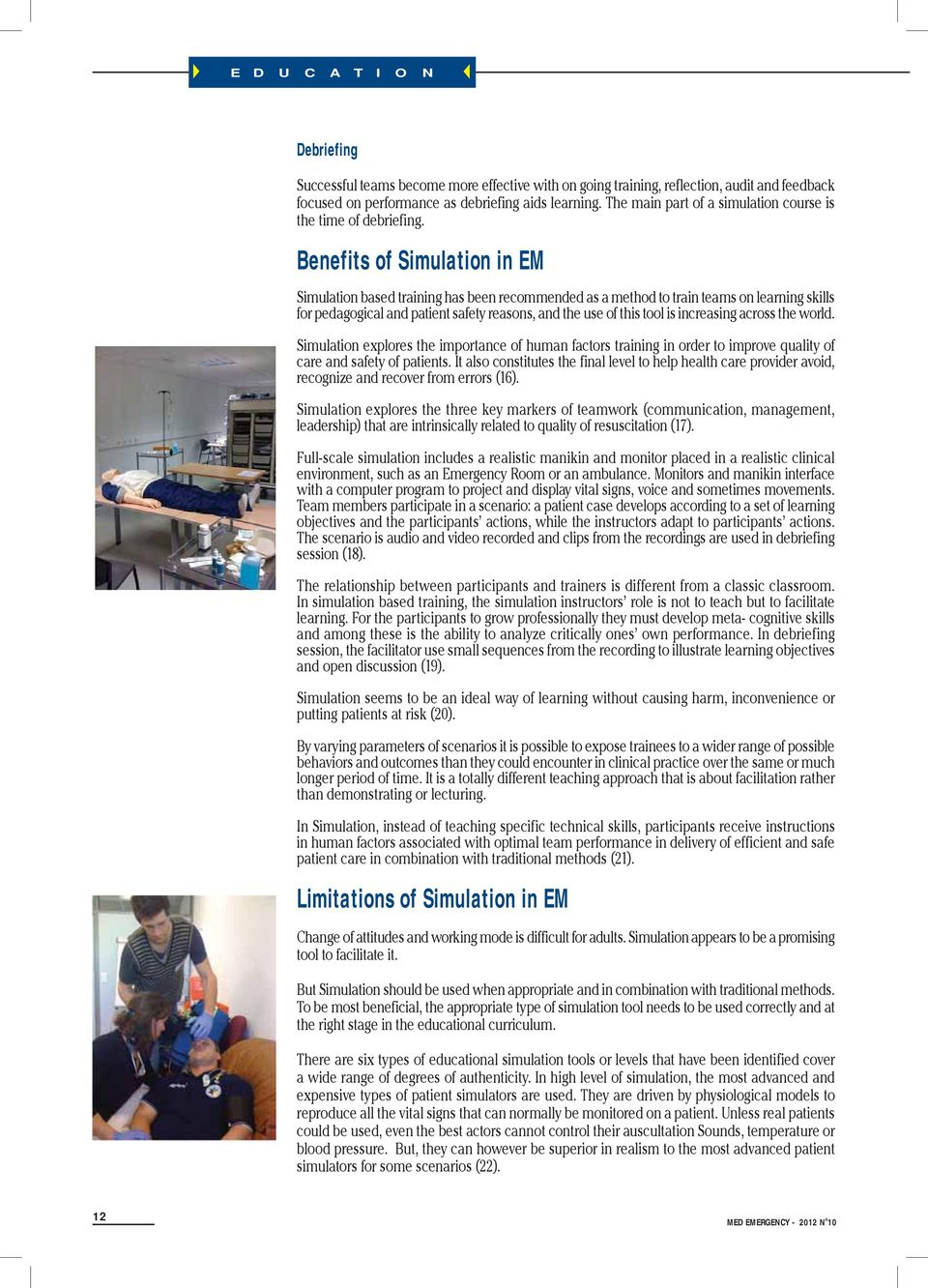 Benefits of Simulation in EM Simulation based training has been recommended as a method to train teams on learning skills for edagogical and atient safety reasons, and the use of this tool is