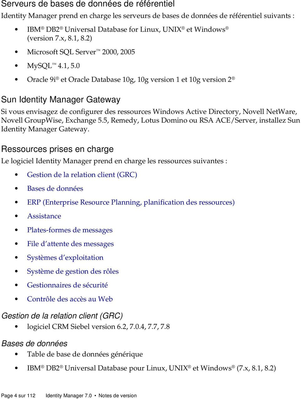 0 Oracle 9i et Oracle Database 10g, 10g version 1 et 10g version 2 Sun Identity Manager Gateway Si vous envisagez de configurer des ressources Windows Active Directory, Novell NetWare, Novell