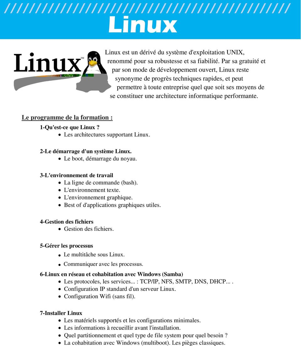 architecture informatique performante. Le programme de la formation : 1-Qu'est-ce que Linux? Les architectures supportant Linux. 2-Le démarrage d'un système Linux. Le boot, démarrage du noyau.