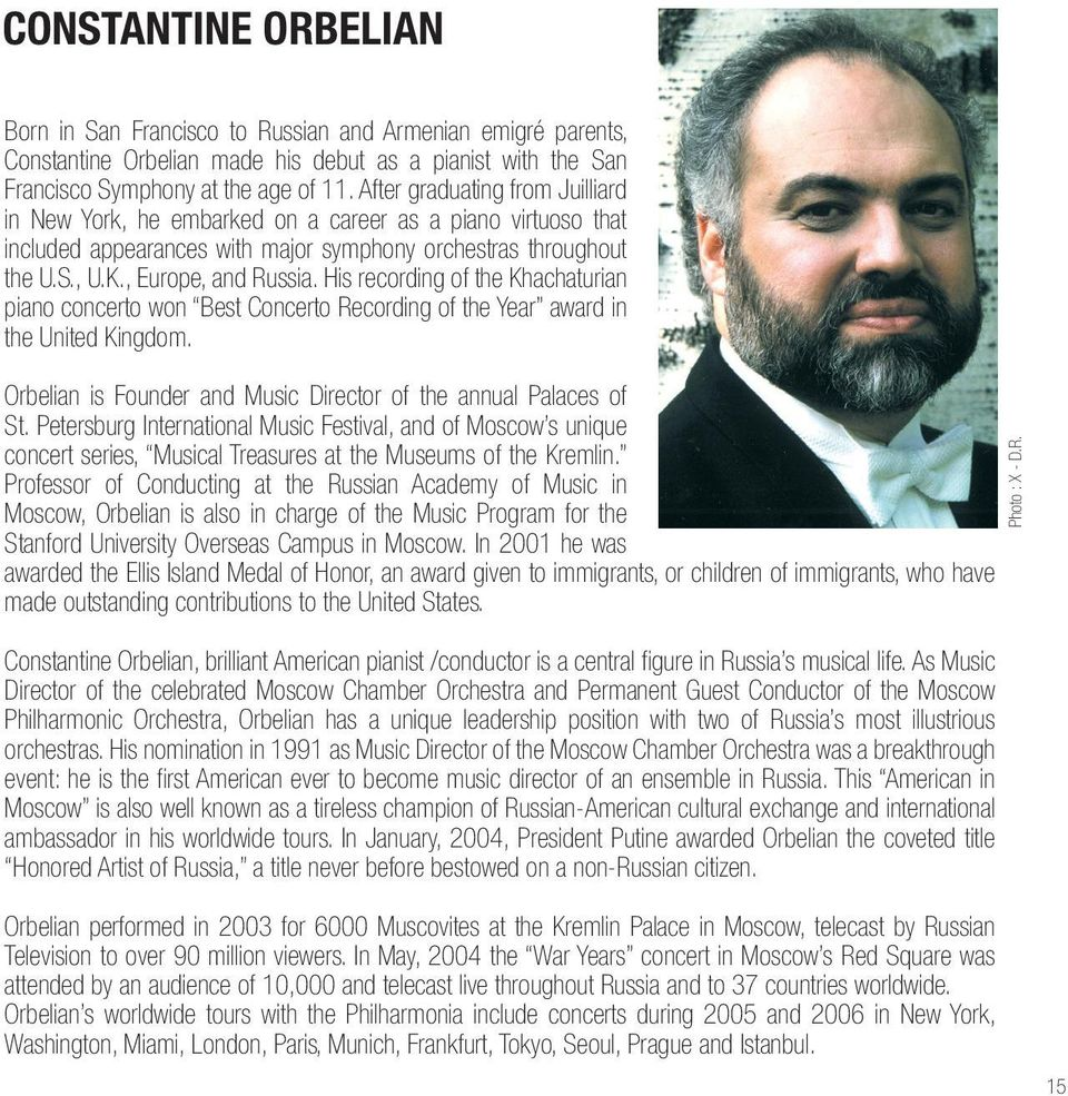 His recording of the Khachaturian piano concerto won Best Concerto Recording of the Year award in the United Kingdom. Orbelian is Founder and Music Director of the annual Palaces of St.