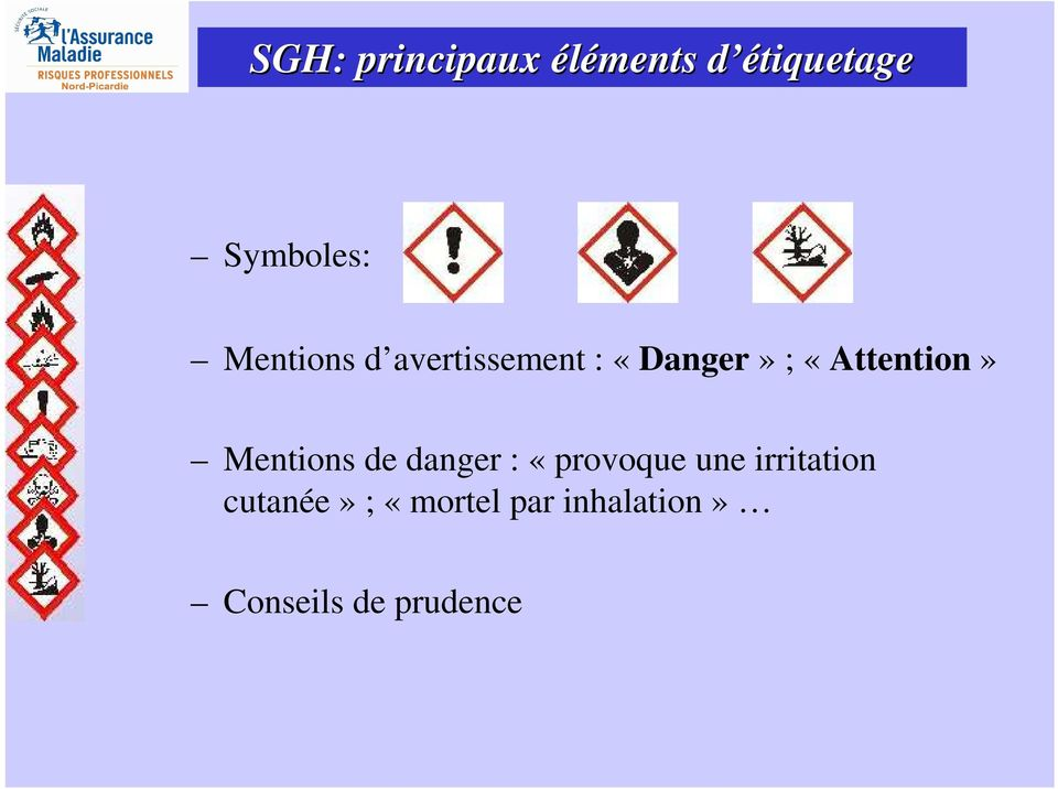 «Attention» Mentions de danger : «provoque une