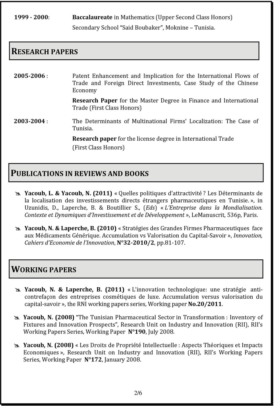Degree in Finance and International Trade (First Class Honors) 2003 2004 : The Determinants of Multinational Firms Localization: The Case of Tunisia.