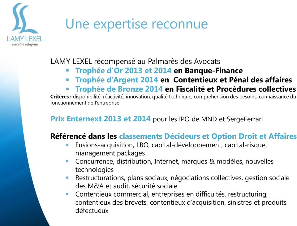 et 2014 pour les IPO de MND et SergeFerrari Référencé dans les classements Décideurs et Option Droit et Affaires Fusions-acquisition, LBO, capital-développement, capital-risque, management packages