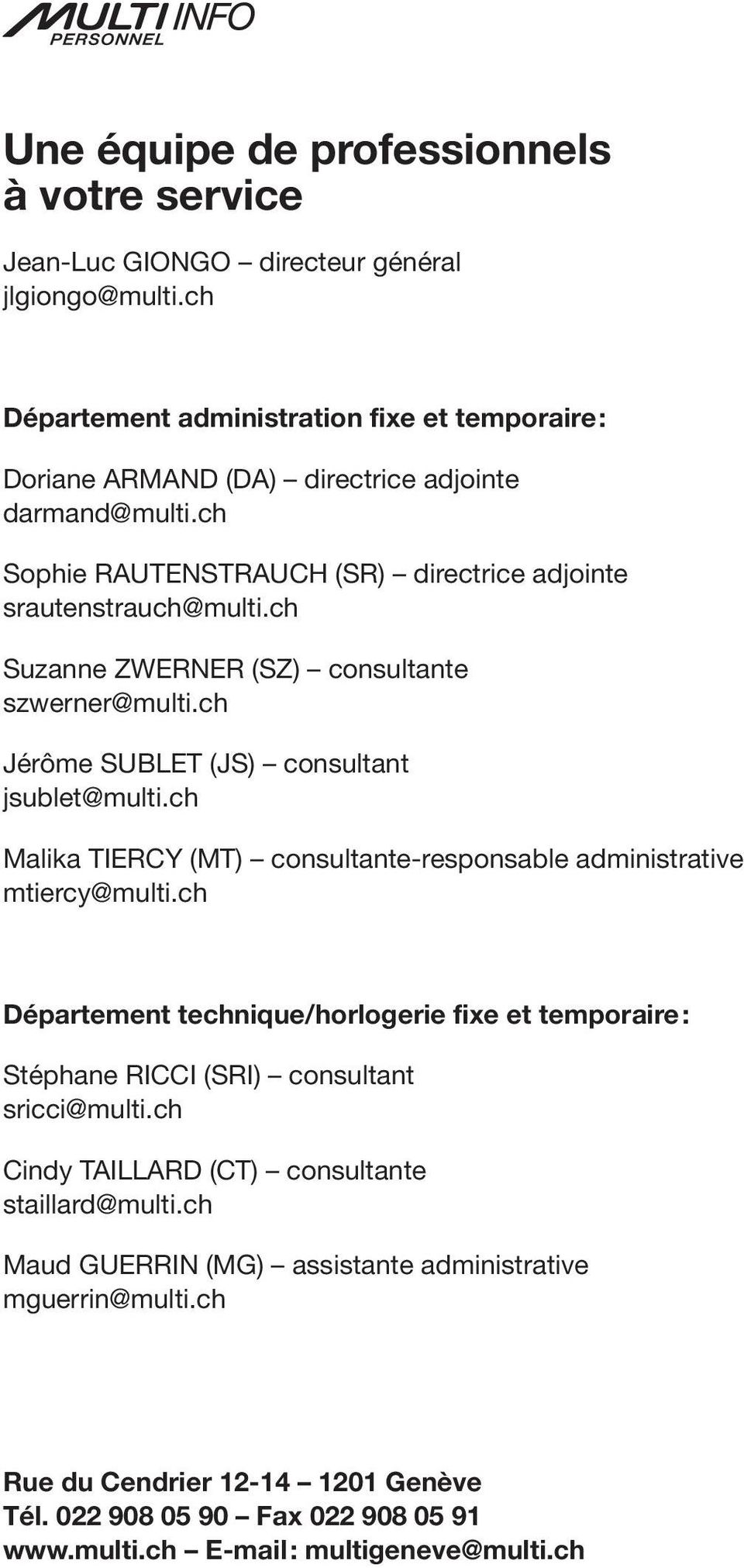 ch Suzanne ZWERNER (SZ) consultante szwerner@multi.ch Jérôme SUBLET (JS) consultant jsublet@multi.ch Malika TIERCY (MT) consultante-responsable administrative mtiercy@multi.
