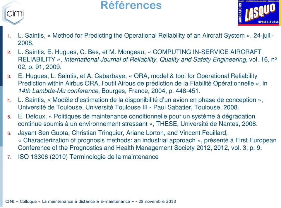 Cabarbaye, «ORA, model & tool for Operational Reliability Prediction within Airbus ORA, l outil Airbus de prédiction de la Fiabilité Opérationnelle», in 14th Lambda-Mu conference, Bourges, France,