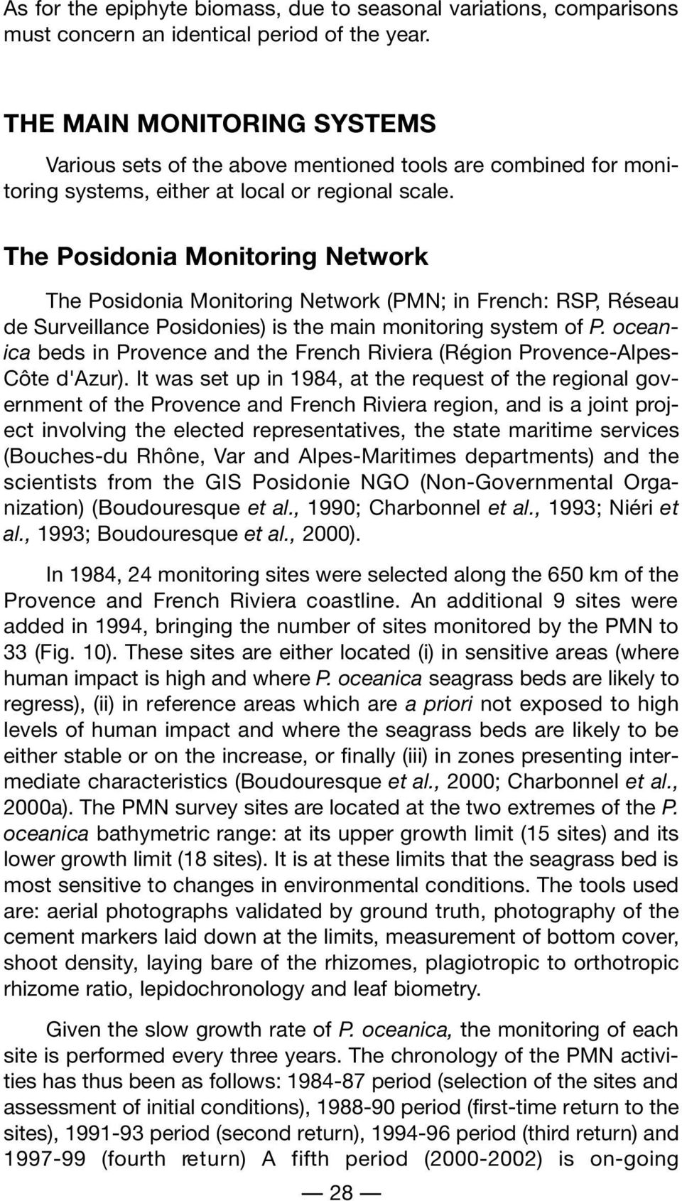 The Posidonia Monitoring Network The Posidonia Monitoring Network (PMN; in French: RSP, Réseau de Surveillance Posidonies) is the main monitoring system of P.