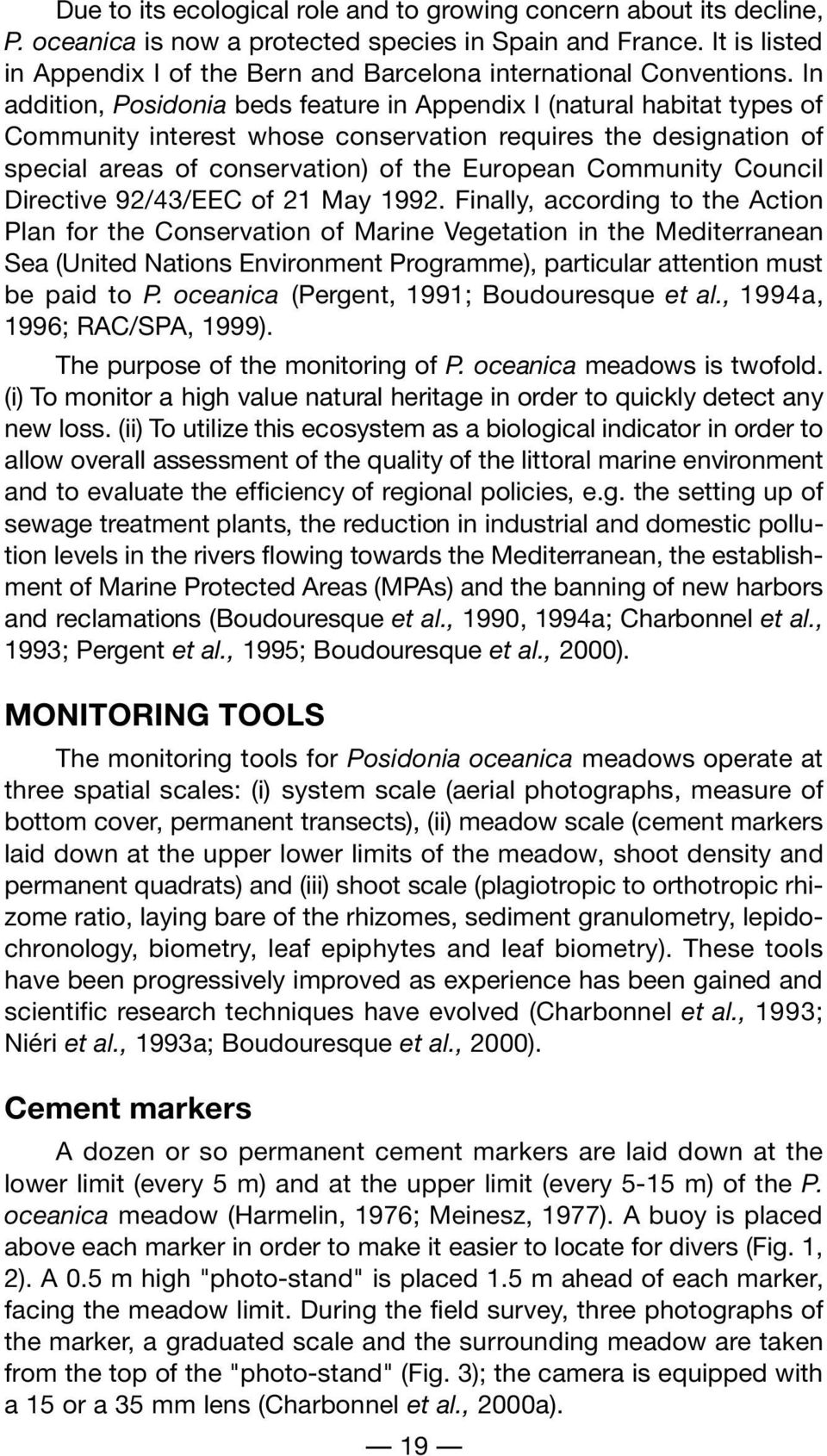 In addition, Posidonia beds feature in Appendix I (natural habitat types of Community interest whose conservation requires the designation of special areas of conservation) of the European Community