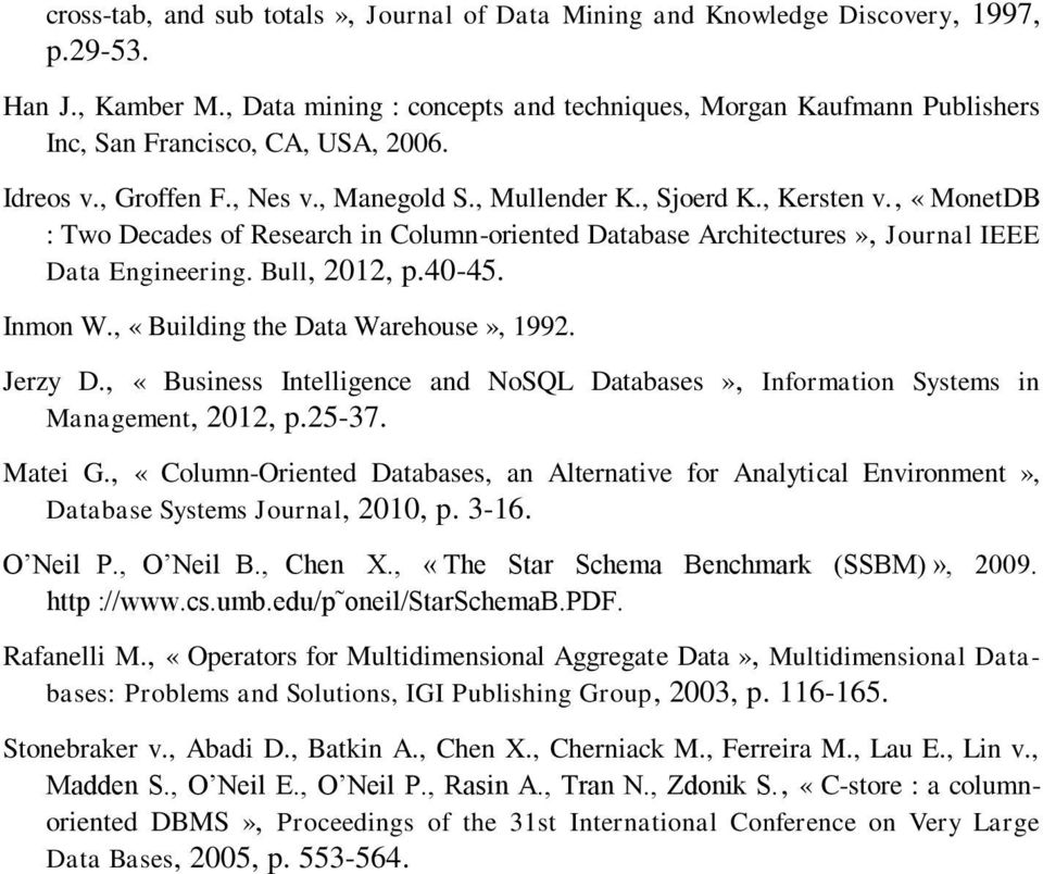 , «MonetDB : Two Decades of Research in Column-oriented Database Architectures», Journal IEEE Data Engineering. Bull, 2012, p.40-45. Inmon W., «Building the Data Warehouse», 1992. Jerzy D.