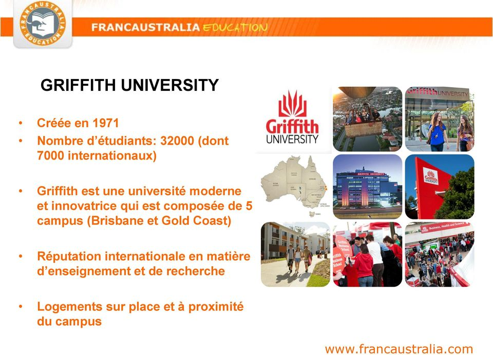 composée de 5 campus (Brisbane et Gold Coast) Réputation internationale en