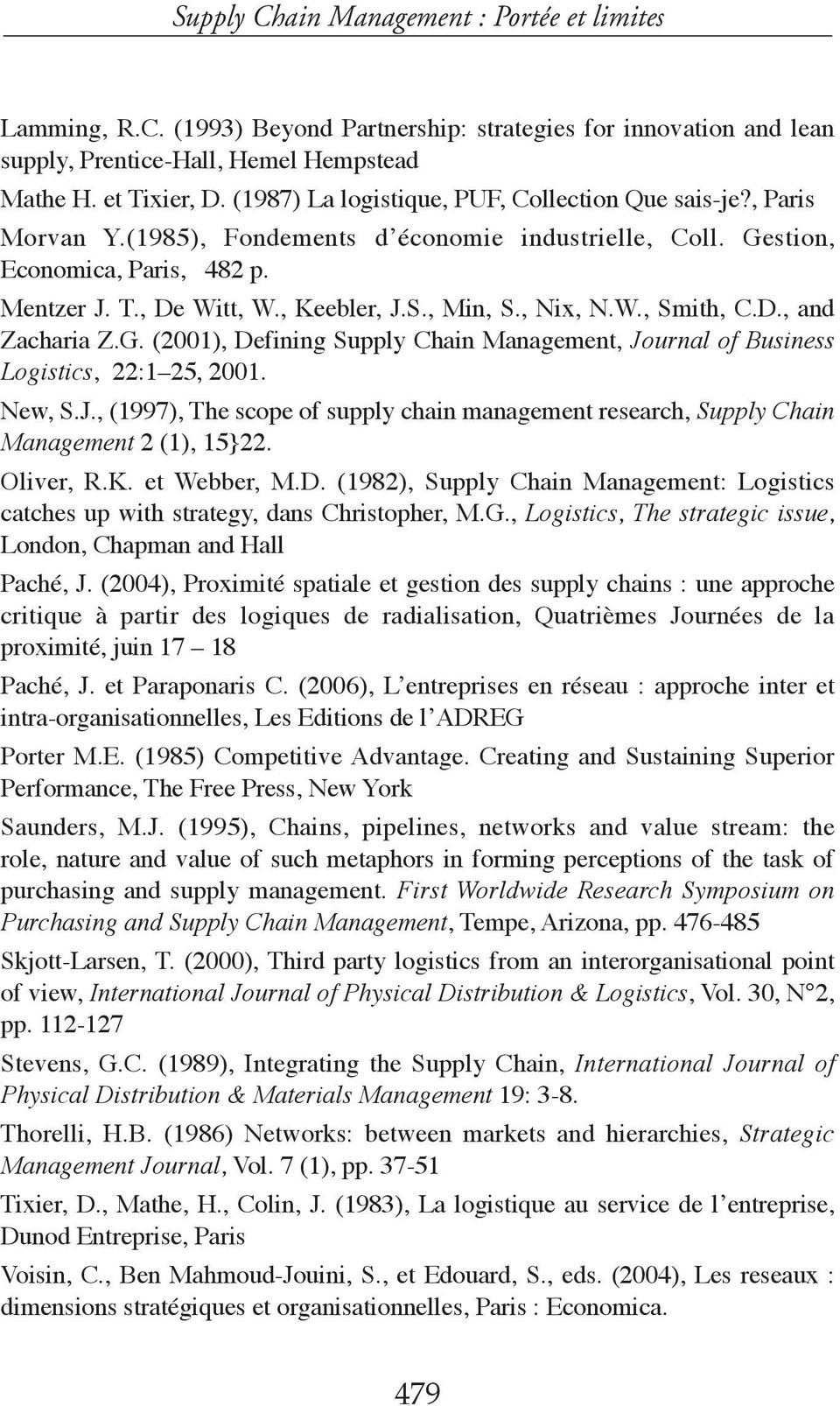 , Min, S., Nix, N.W., Smith, C.D., and Zacharia Z.G. (2001), Defining Supply Chain Management, Journal of Business Logistics, 22:1 25, 2001. New, S.J., (1997), The scope of supply chain management research, Supply Chain Management 2 (1), 15}22.