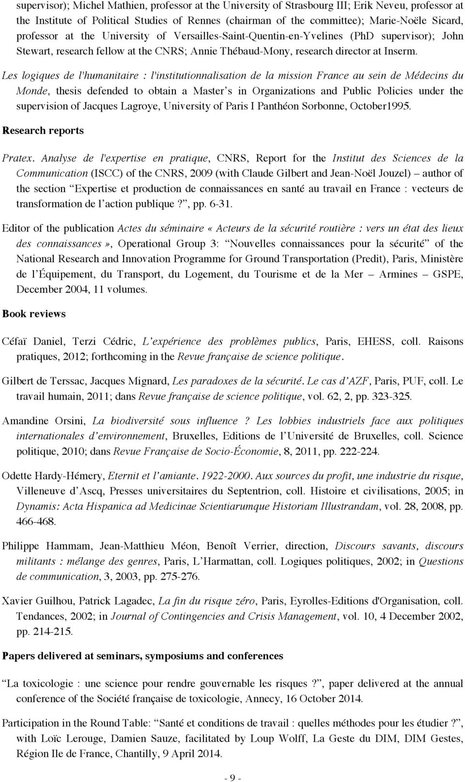 Les logiques de l'humanitaire : l'institutionnalisation de la mission France au sein de Médecins du Monde, thesis defended to obtain a Master s in Organizations and Public Policies under the