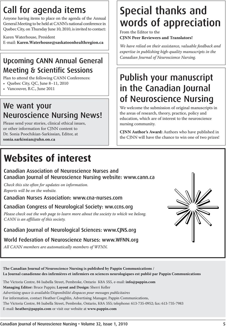 ca Upcoming CANN Annual General Meeting & Scientific Sessions Plan to attend the following CANN Conferences: Quebec City, QC, June 8 11, 2010 Vancouver, B.C., June 2011 We want your Neuroscience Nursing News!