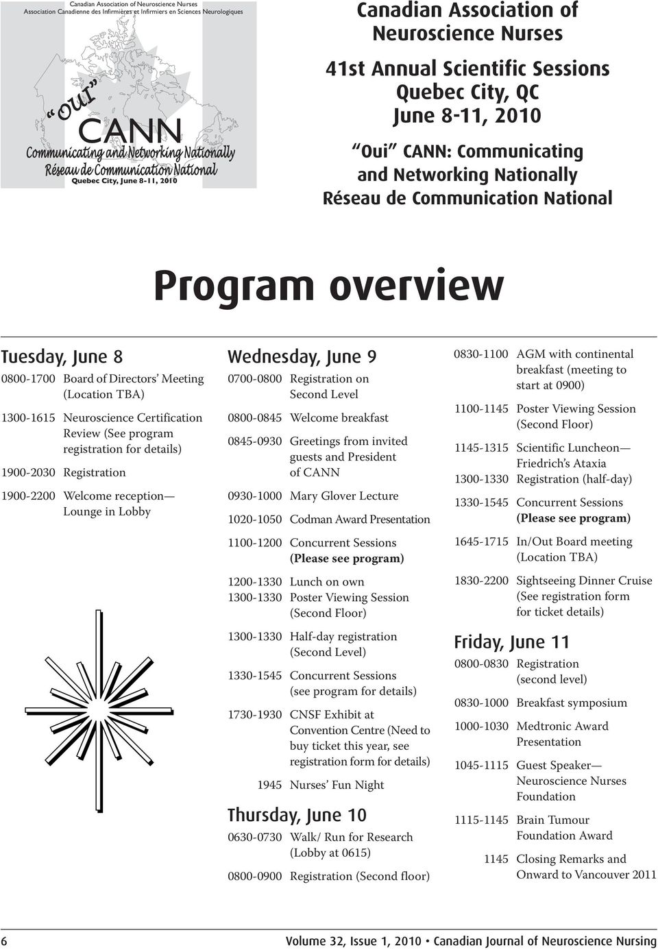 Réseau de Communication National Program overview Tuesday, June 8 0800-1700 Board of Directors Meeting (Location TBA) 1300-1615 Neuroscience Certification Review (See program registration for