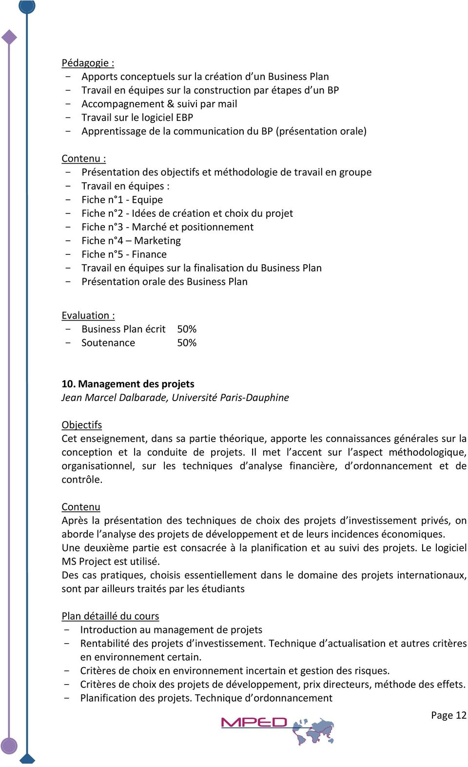 Idéesdecréationetchoixduprojet - Fichen 3 Marchéetpositionnement - Fichen 4 Marketing - Fichen 5 Finance - TravailenéquipessurlafinalisationduBusinessPlan - PrésentationoraledesBusinessPlan