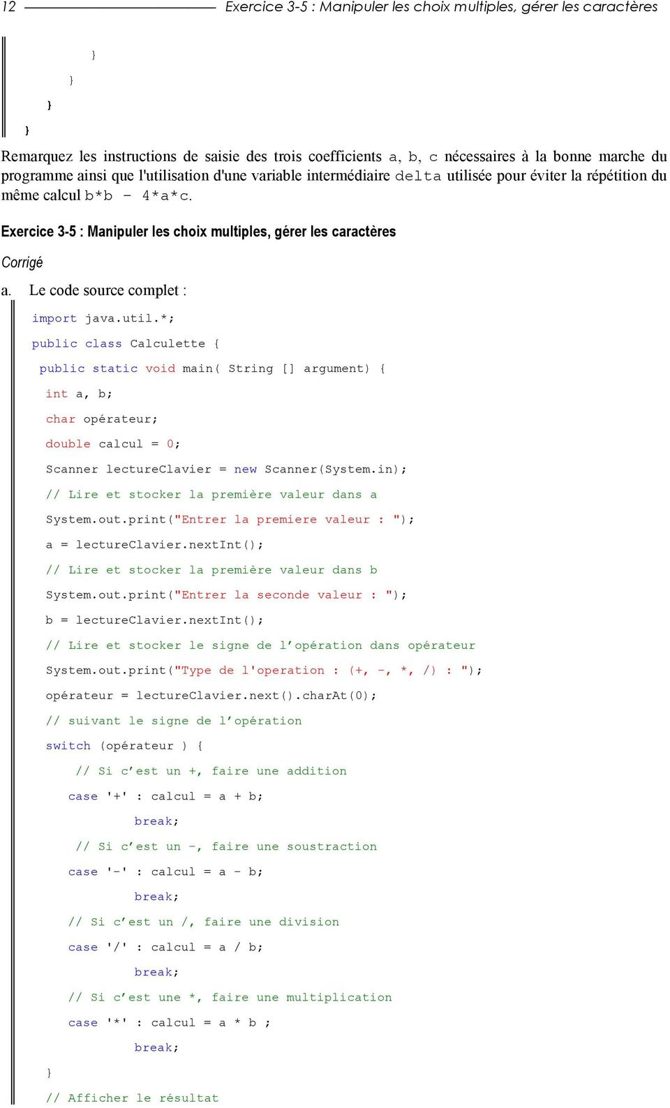 Le code source complet : import java.util.