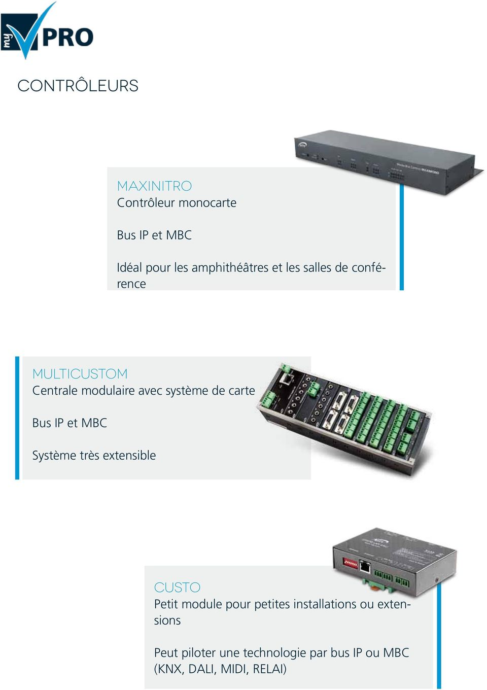 Bus IP et MBC Ideal for home theater and conference room Système très extensible CUSTO Petit module pour