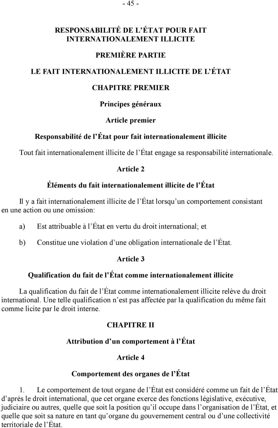 Article 2 Éléments du fait internationalement illicite de l État Il y a fait internationalement illicite de l État lorsqu un comportement consistant en une action ou une omission: a) Est attribuable