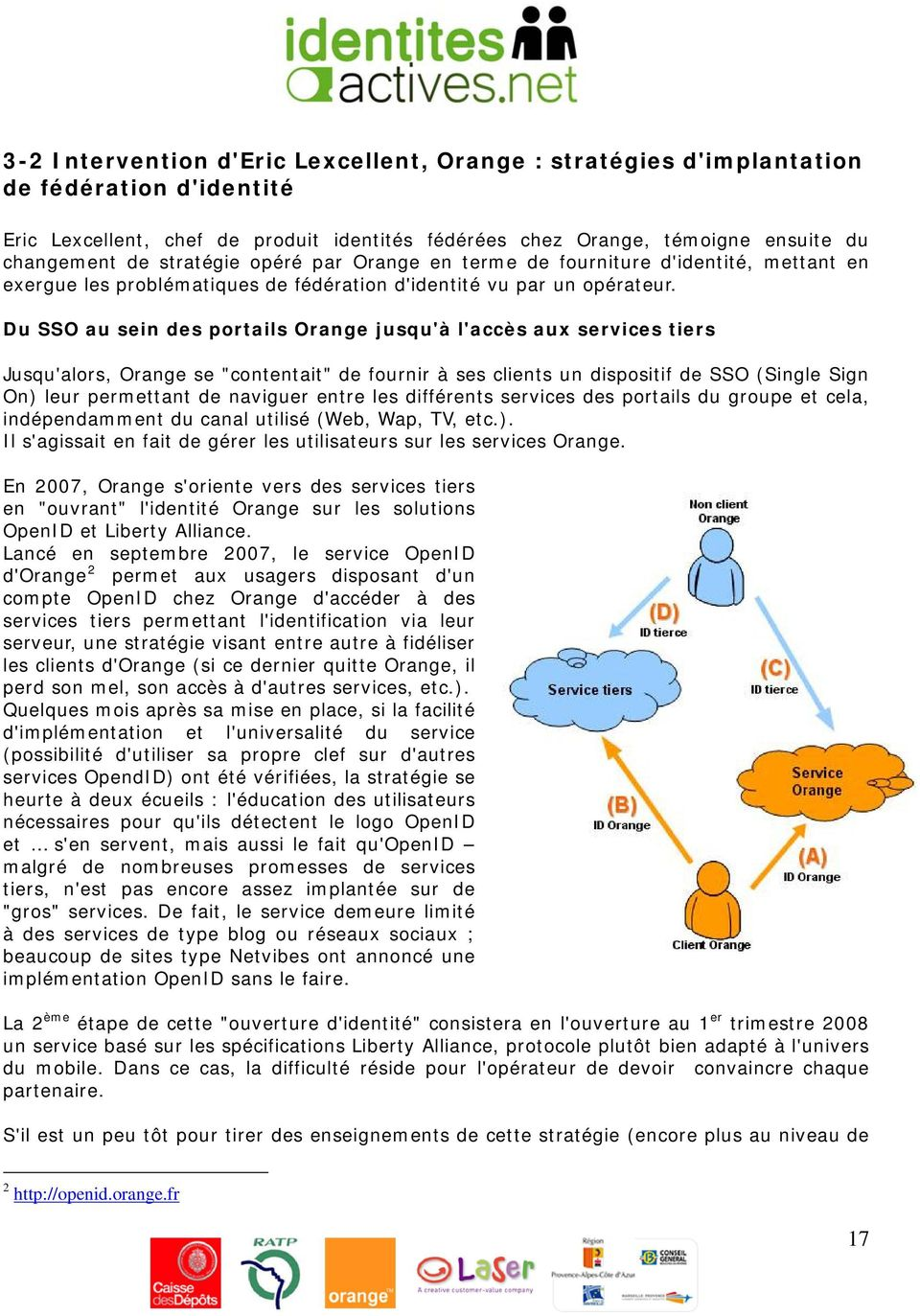 "Du SSO au sein des portails Orange jusqu'à l'accès aux services tiers Jusqu'alors, Orange se ""contentait"" de fournir à ses clients un dispositif de SSO (Single Sign On) leur permettant de naviguer"
