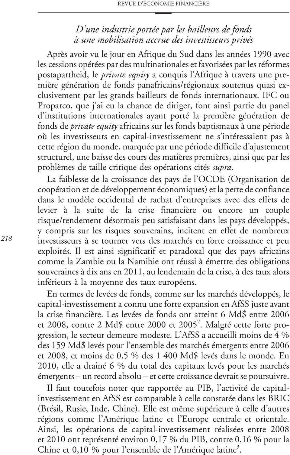 soutenus quasi exclusivement par les grands bailleurs de fonds internationaux.