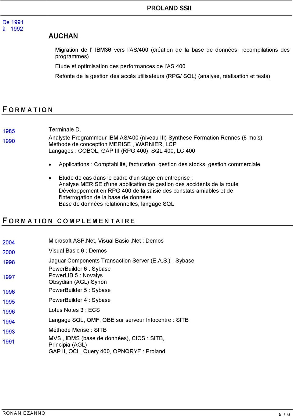 1990 Analyste Programmeur IBM AS/400 (niveau III) Synthese Formation Rennes (8 mois) Méthode de conception MERISE, WARNIER, LCP Langages : COBOL, GAP III (RPG 400), SQL 400, LC 400 Applications :