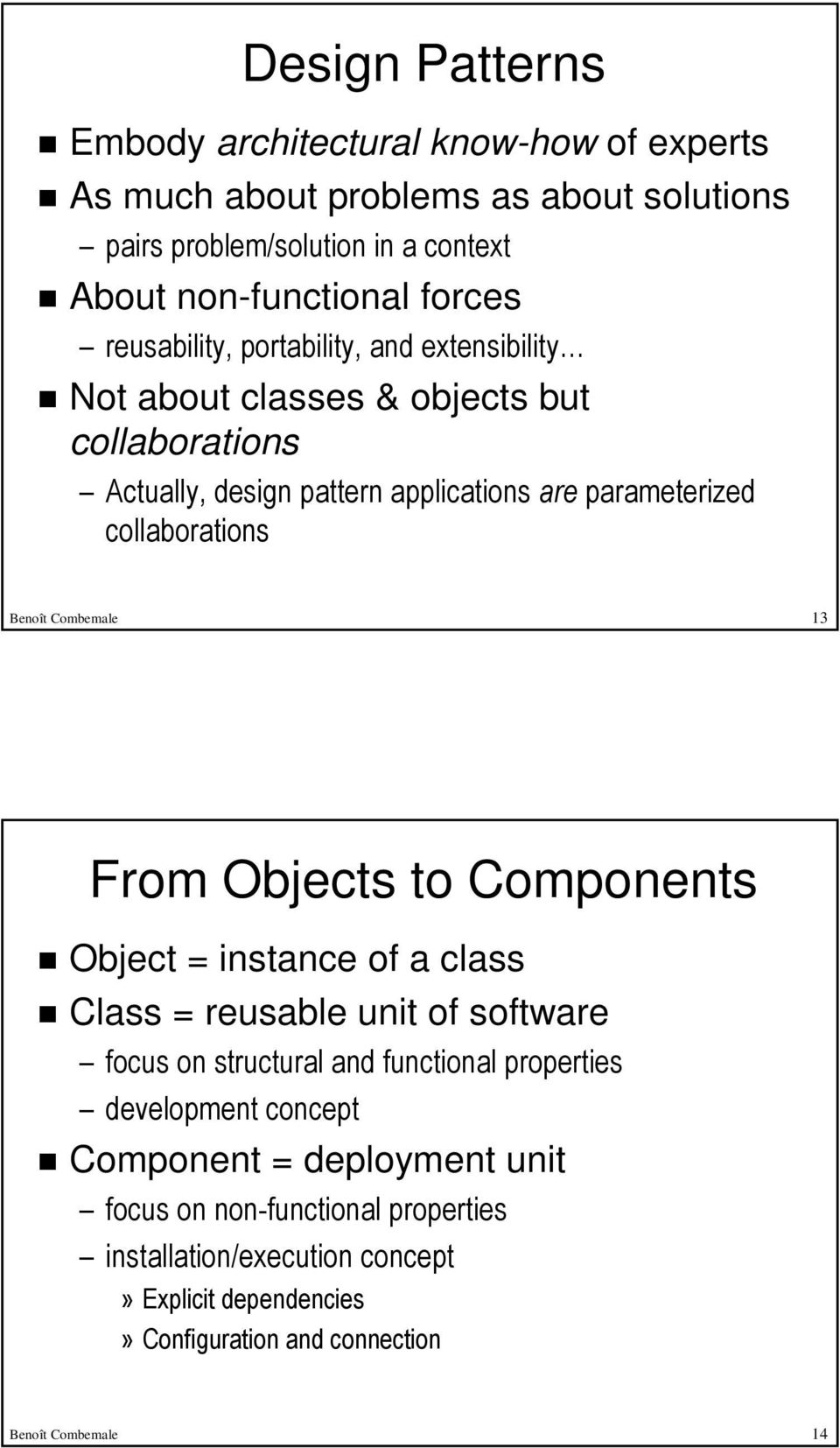 Benoît Combemale 13 From Objects to Components Object = instance of a class Class = reusable unit of software focus on structural and functional properties