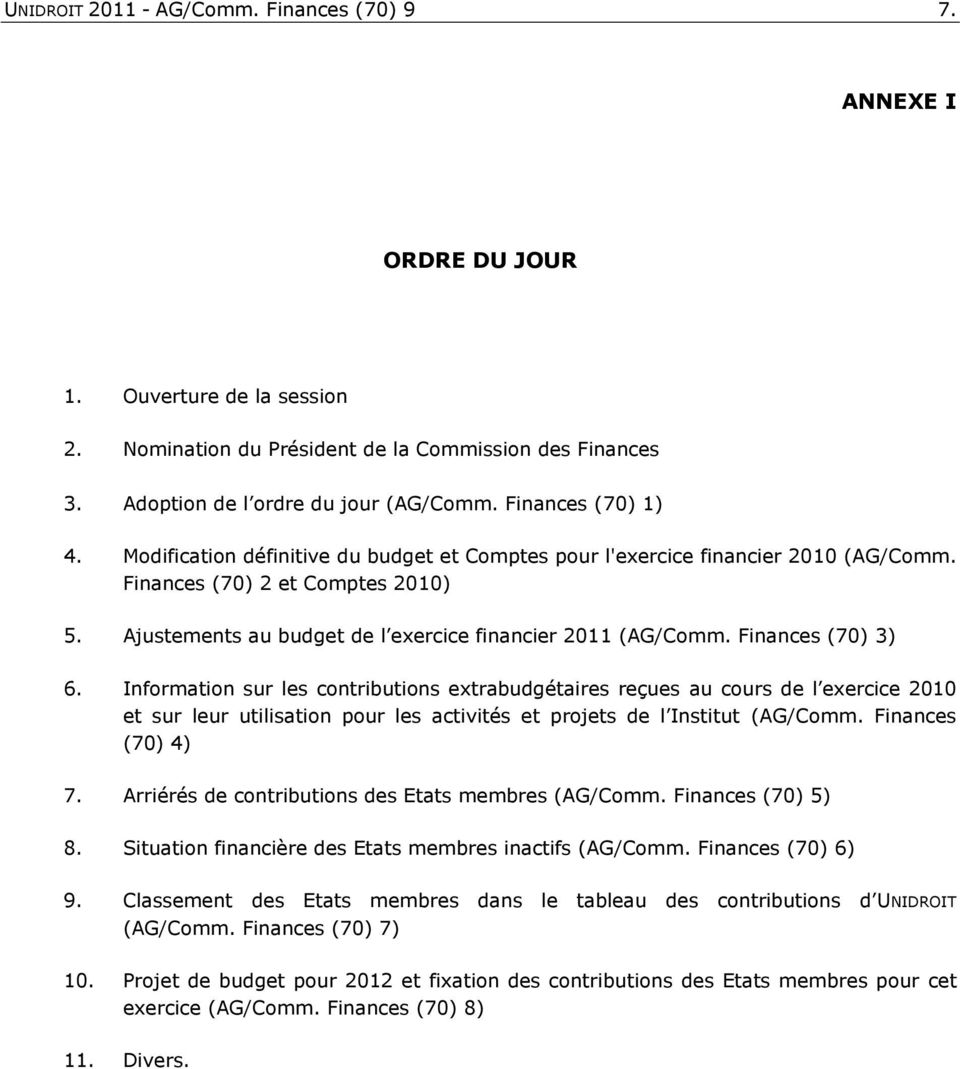 Ajustements au budget de l exercice financier 2011 (AG/Comm. Finances (70) 3) 6.