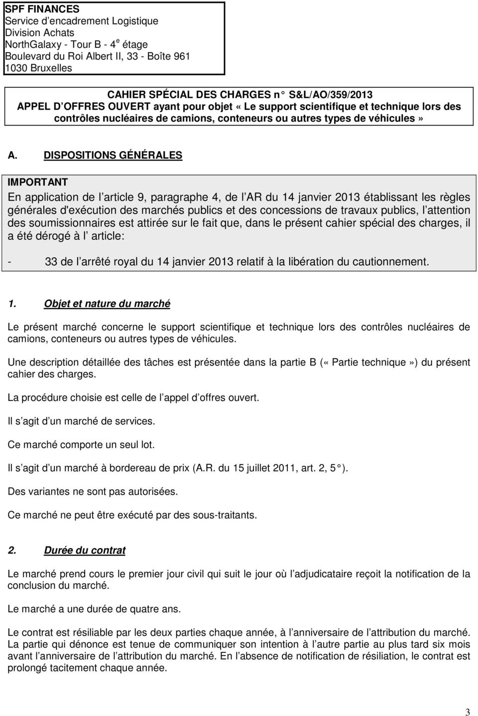 DISPOSITIONS GÉNÉRALES IMPORTANT En application de l article 9, paragraphe 4, de l AR du 14 janvier 2013 établissant les règles générales d'exécution des marchés publics et des concessions de travaux