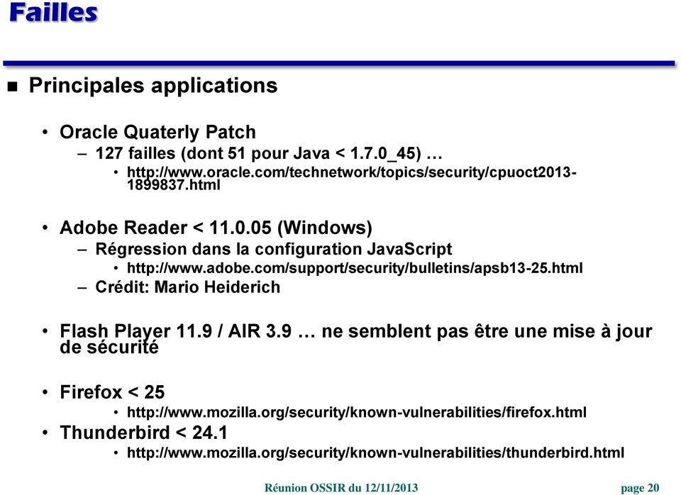 adobe.com/support/security/bulletins/apsb13-25.html Crédit: Mario Heiderich Flash Player 11.9 / AIR 3.
