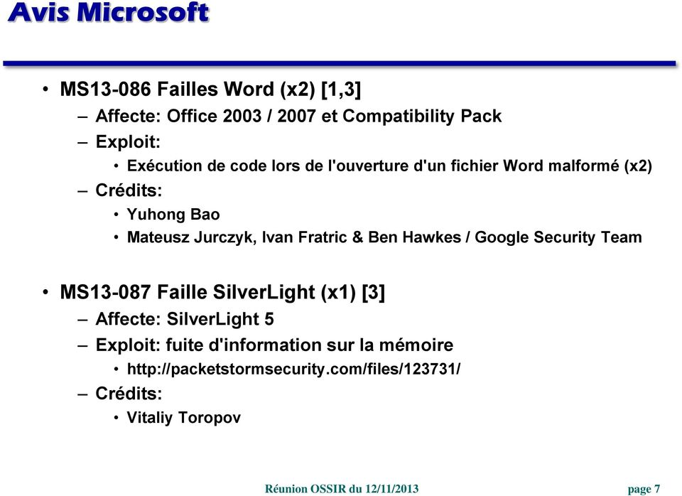 Ivan Fratric & Ben Hawkes / Google Security Team MS13-087 Faille SilverLight (x1) [3] Affecte: SilverLight 5