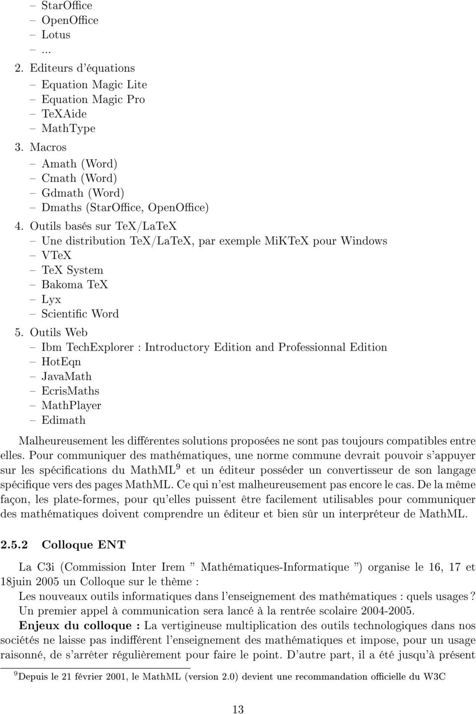 Outils Web Ibm TechExplorer : Introductory Edition and Professionnal Edition HotEqn JavaMath EcrisMaths MathPlayer Edimath Malheureusement les diérentes solutions proposées ne sont pas toujours