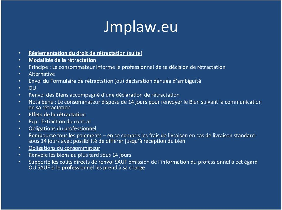 communication de sa rétractation Effets de la rétractation Pcp: Extinction du contrat Obligations du professionnel Rembourse tous les paiements en ce compris les frais de livraison en cas de